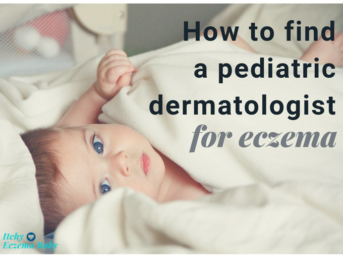 How to find a pediatric dermatologist for eczema | Itchy Eczema Baby